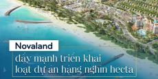 Novaland đẩy mạnh phát triển các đại dự án hơn 1000 hecta